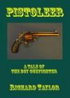 Pistoleer: A Tale of the Boy Gunfighter - Richard Taylor