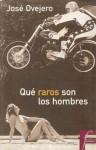 Qué raros son los hombres (ficcionario) - José Ovejero