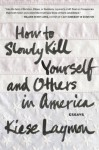 By Kiese Laymon How to Slowly Kill Yourself and Others in America - Kiese Laymon