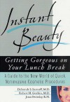 Instant Beauty: Getting Gorgeous on Your Lunch Break - Deborah S. Sarnoff, Joan Swirsky, Robert H. Gotkin