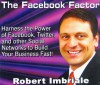 The Facebook Factor: Harness the Power of Facebook, Twitter, and Other Social Networks to Build Your Business Fast! - Robert Imbriale