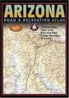 Benchmark Arizona Road & Recreation Atlas. Fifth Edition - Benchmark Maps