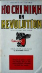 Ho Chi Minh on Revolution: Selected Writings 1920-66 - Bernard B. Fall