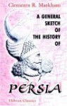A General Sketch Of The History Of Persia - Clements Robert Markham