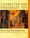 Character and Personality Type, Discovering Your Uniqueness for Career and Relationship Success - Dario Nardi