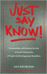 Just Say Know!: Understanding and Reducing the Risk of Sexual Victimization - Dave Hingsburger