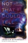 Not That I Could Tell - Jessica Strawser