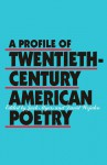 A Profile of Twentieth-Century American Poetry - Jack Myers, Jack Myers