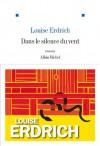 Dans le silence du vent - Louise Erdrich, Isabelle Reinharez