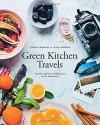 Green Kitchen Travels: Healthy Vegetarian Food Inspired by Our Adventures - David Frenkiel, Luise Vindahl
