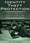 Identity Theft Protection: How to Prevent Identity Theft and Credit Card Fraud - J.P. Cross
