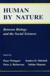 Human By Nature: Between Biology and the Social Sciences - Peter Weingart, Sandra D. Mitchell, Peter J. Richerson, Sabine Maasen