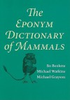 The Eponym Dictionary of Mammals - Bo Beolens, Michael Watkins, Michael Grayson