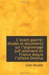 Lavant-guerre; études et documents sur lespionnage juif-allemand en France depuis laffaire Dreyfu (French Edition) - Léon Daudet