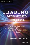 Trading the Measured Move: A Path to Trading Success in a World of Algos and High Frequency Trading (Wiley Trading) - David Halsey