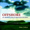 Offshore: An Artist's View of Britain's Islands - Peter Collyer