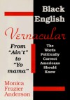 "Black English Vernacular: From ""Ain't"" to ""Yo Mama"": The Words Politically Correct Americans Should Know - Monica Frazier Anderson"
