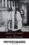 Murder at the Pageant - Victor L. Whitechurch