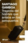 Tragedia del hombre que amaba en los aeropuertos (Flash) (Spanish Edition) - Santiago Gamboa