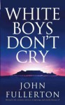 White Boys Don't Cry. John Fullerton - John Fullerton