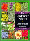 The Gardener's Palette: The Quick-And-Easy Guide to Selecting Over 1,000 Plants by Color and Height - Jenny Hendy