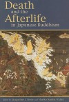 Death and the Afterlife in Japanese Buddhism - Jacqueline I. Stone, Mariko Namba Walter