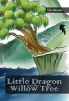 Little Dragon and the Willow Tree (The Adventures of the Kung-Fu Five Animals Book 1) - Tim Johnson