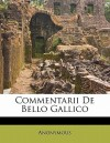 Commentarii de Bello Gallico - Anonymous