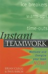 Instant Teamwork: Motivate and Energize Your Team Now! - Brian Clegg, Paul Birch