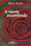 A Mente Assombrada - Oliver Sacks
