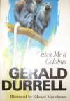 Catch Me a Colobus - Gerald Durrell