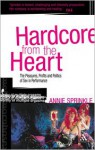 Hardcore from the Heart: The Pleasures, Profits and Politics of Sex in Performance - Annie Sprinkle