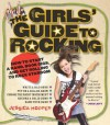 The Girls' Guide to Rocking: How to Start a Band, Book Gigs, and Get Rolling to Rock Stardom - Jessica Hopper