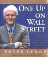 One Up On Wall Street: How To Use What You Already Know To Make Money In The Market - Peter Lynch, John Rothchild