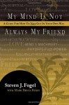 My Mind Is Not Always My Friend, a Guide for How to Not Get in Your Own Way - Steven Jay Fogel