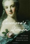 Casanova's Women: The Great Seducer and the Women He Loved - Judith Summers