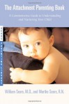 The Attachment Parenting Book: A Commonsense Guide to Understanding and Nurturing Your Baby (Sears Parenting Library) - William Sears, Martha Sears