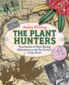 The Plant Hunters: True Stories of Their Daring Adventures to the Far Corners of the Earth - Anita Silvey