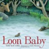 Loon Baby - Molly Beth Griffin, Anne Hunter