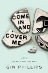 Come In and Cover Me - Gin Phillips