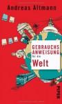 Gebrauchsanweisung für die Welt - Andreas Altmann