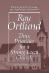 Three Priorities for a Strong Local Church - Ray C. Ortlund Sr.