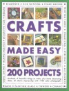 Crafts Made Easy: 200 Projects: Hundreds of Beautiful Things to Make, Plus Home Decorating Ideas, All Shown Step-By-Step with Over 1750 Colour Photographs - Simona Hill