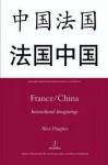 France/China: Intercultural Imaginings (Legenda Research Monographs in French Studies) - Alex Hughes