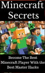 Minecraft: Minecraft Secrets- Become The Best Minecraft Player With the Best Master Hacks (Minecraft minecraft free download minecraft herobrine minecraft ... for computer minecraft crafting recipes m) - Scott K