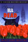Speak Ill of the Dead: A Camilla MacPhee Mystery - Mary Jane Maffini