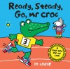 Ready, Steady, Go, Mr Croc: A Flap and Pop-Up Book - Jo Lodge