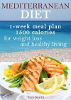 Mediterranean diet 1-week meal plan 1500 calories for weight loss and healthy living (Mediterranean ... Mediterranean Cookbook, Weight Loss,) - Tori Smith