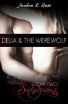 Delia & The Werewolf, Short Seductions, Story Two - Jordan K. Rose