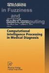 Computational Intelligence Processing in Medical Diagnosis - MANFRED SCHMITT, Horia-Nicolai Teodorescu, Ashlesha Jain, Ajita Jain, Sandhya Jain, Lakhmi C. Jain